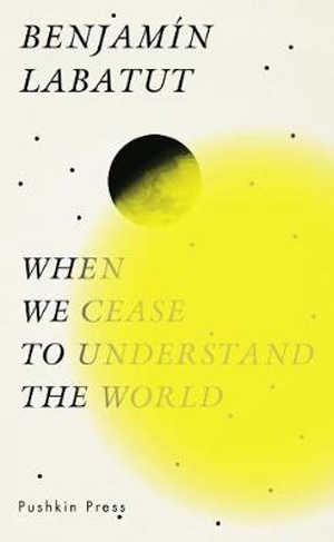 Benjamín Labatut When We Cease to Understand the World Recensie.