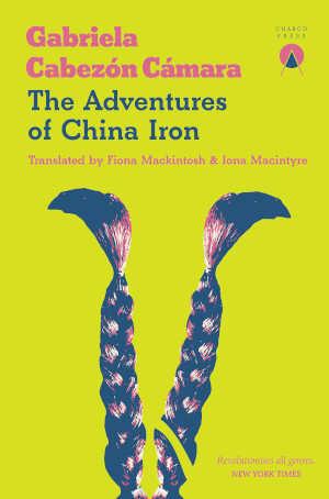 Gabriela Cabezón Cámara The Adventures of China Iron