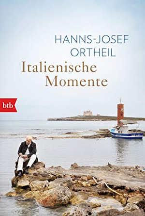 Hanns-Josef Ortheil Italienische Momente Italiaanse Reisverhalen