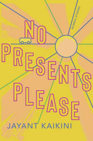 Jayanth Kaikini No Presents Please Verhalen uit Mumbai