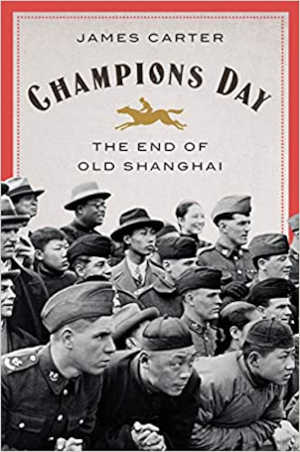 James Carter Champions Day The End of Old Shanghai