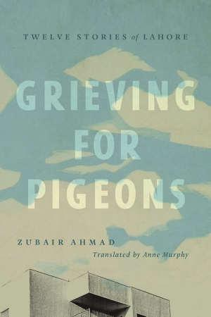 Zubair Ahmad Grieving for Pigeons Verhalen uit Lahore