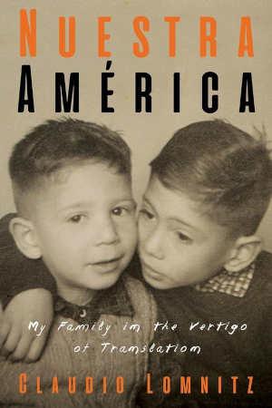 Claudio Lomnitz Nuestra América Familiegeschiedenis