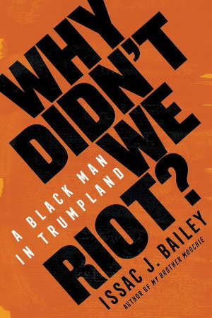 Issac J. Bailey Why Didn't We Riot Boek over rassendiscriminatie