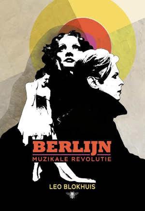 Leo Blokhuis Berlijn Muzikale Revolutie Recensie