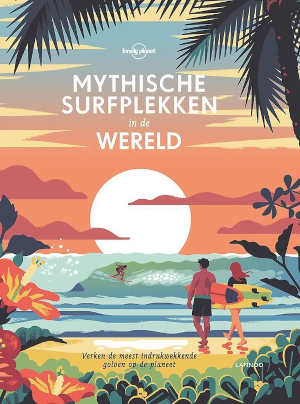 Lonely Planet Mythische surfplekken in de wereld Surfgids