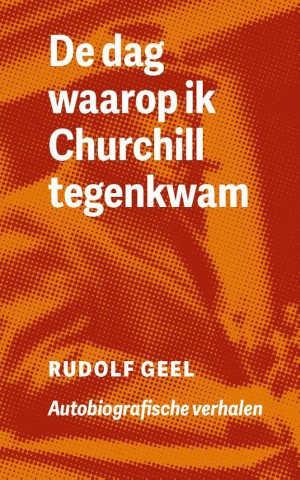 Rudolf Geel De dag waarop ik Churchill tegenkwam Recensie