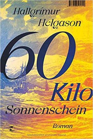 Hallgrímur Helgason 60 Kilo Sonnenschein Recensie IJsland roman