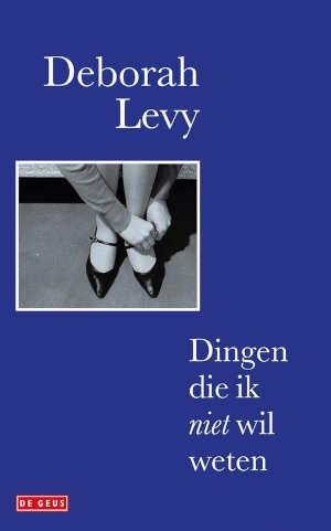 Deborah Levy Dingen die ik niet wil weten Recensie