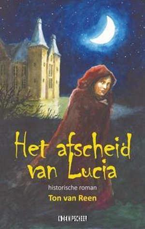 Ton van Reen Het afscheid van Lucia Recensie