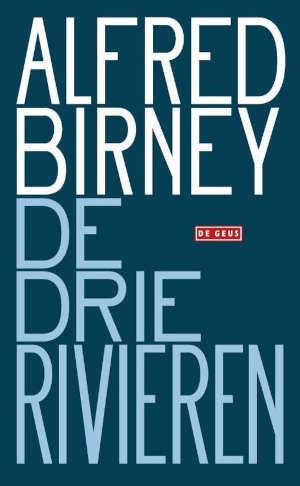 Alfred Birney De drie rivieren Recensie en Informatie