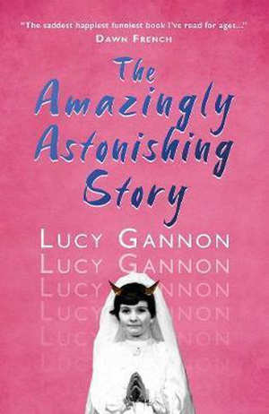 Lucy Gannon The Amazingly Astonishing Story