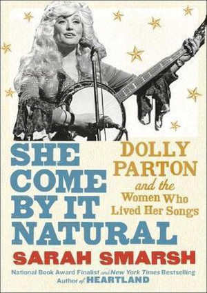 Sarah Smarsh She Come By It Natural Dolly Parton Biografie