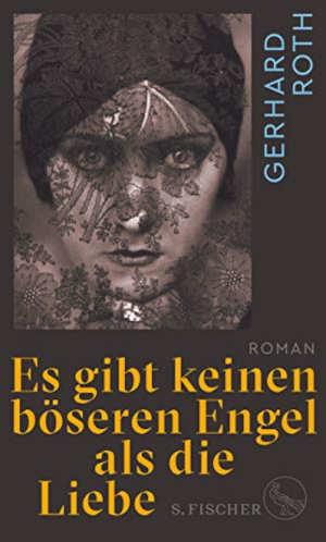 Gerhard Roth Es gibt keinen böseren Engel als die Liebe Recensie