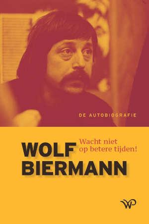 Wolf Biermann Autobiografie Wacht niet op betere tijden Recensie