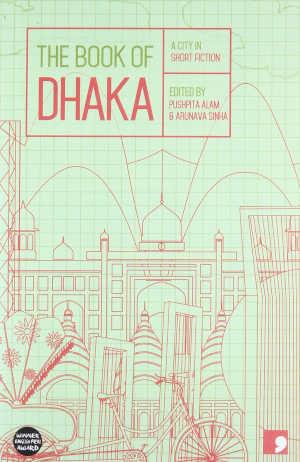 The Book of Dhaka Verhalen over de hoofdstad van Bangladesh