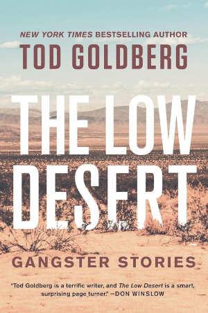 Tod Goldberg The Low Desert Gangster Stories