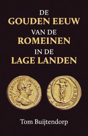 Tom Buijtendorp De gouden eeuw van de Romeinen in de Lage Landen Recensie