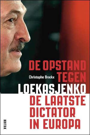 Christophe Brackx De opstand tegen Loekasjenko Boek over Wit-Rusland