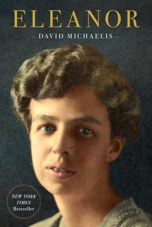 David Michaelis Eleanor Roosevelt biografie