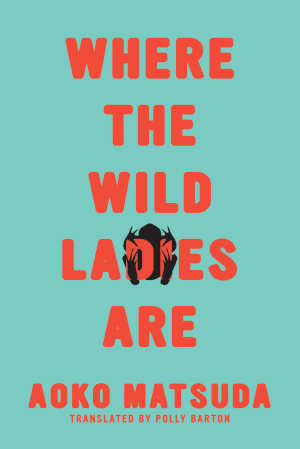 Aoko Matsuda Where the Wild Ladies Are Recensie Japanse verhalen