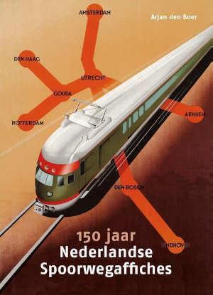Arjan den Boer 150 jaar Nederlandse spoorwegaffiches boek