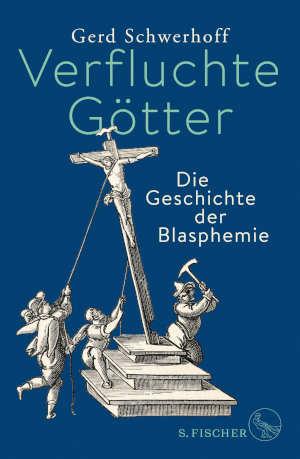 Gerd Schwerhoff Verfluchte Götter Recensie
