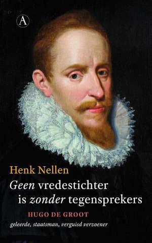 Henk Nellen Hugo de Groot biografie Geen vredesticher is zonder tegensprekers Recensie