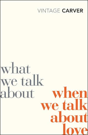 Raymond Carver What We Talk About When We Talk About Love recensie