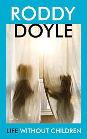 Roddy Doyle Life without Children Recensie