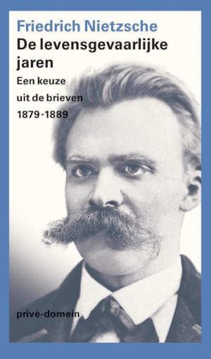 Friedrich Nietzsche De levensgevaarlijke jaren Prive-domein 314