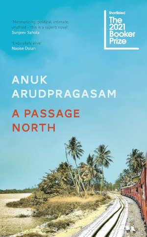 Anuk Arudpragasam A Passage North Roman uit Sri Lanka