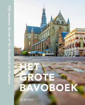 Het grote Bavoboek Recensie Boek over de Grote of St.-Bavokerk Haarlem